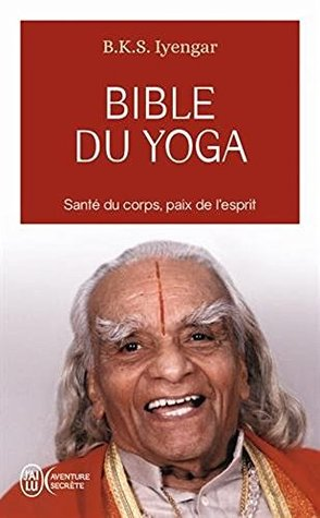 Bible du yoga - sante du corps paix de l'esprit - [ Light on Yoga: The Bible of Modern Yoga ]
