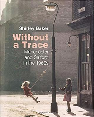 Without A Trace: Manchester and Salford in the 1960s