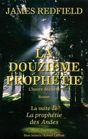 La douzième prophétie: L'heure décisive