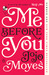 Me Before You (Me Before You, #1) by Jojo Moyes