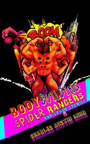 Body Building Spider Rangers and Other Stories
