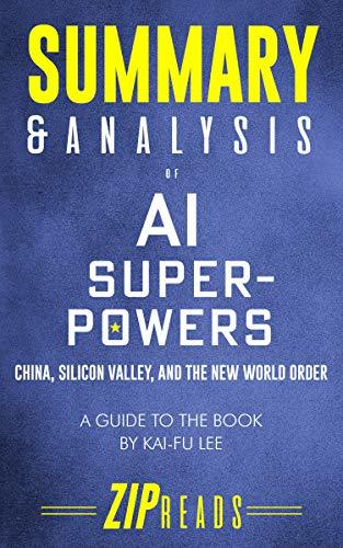 Summary & Analysis of AI Superpowers: China, Silicon Valley, and the New World Order | A Guide to the Book by Kai-Fu Lee