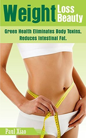 How does green health eliminate inside body toxin, eliminate big belly to reduce weight recipe: Make skin smooth, eliminate inside body toxin, reduce weight, ... maintain weight (Fitness beauty series)