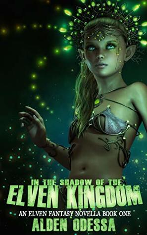 In the Shadow of the Elven Kingdom: An Elven Fantasy Novella