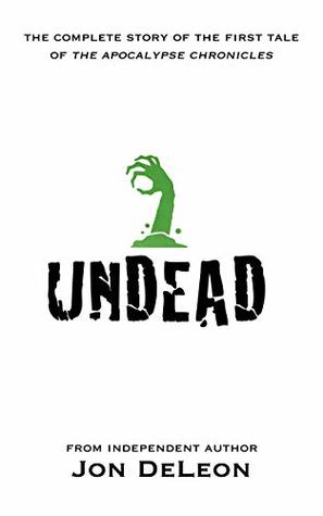 Undead: The Complete Story (The Apocalypse Chronicles Book 4)