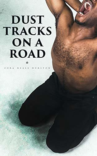 Dust Tracks on a Road: Autobiography of the Renowned Civil Rights Activist, Anthropologist & the Author of Their Eyes Were Watching God