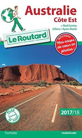Guide du Routard Australie Côte Est 2017/18: + Red Centre