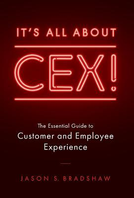 It's All about Cex!: The Essential Guide to Customer and Employee Experience