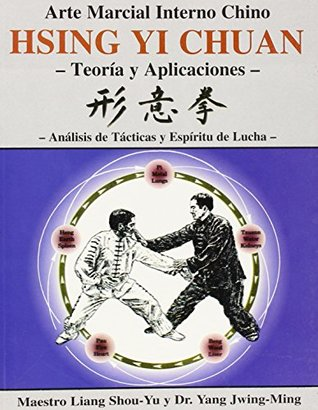 Hsing Yi Chuan: Teoria Y Aplicaciones/ Theory and Applications (Arte Marcial Interno Chino/ Chinese Internal Martial Art)