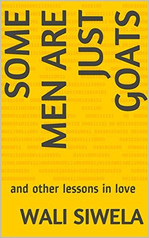 Some Men Are Just Goats: and other lessons in love