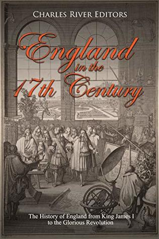 England in the 17th Century: The History of England from King James I to the Glorious Revolution