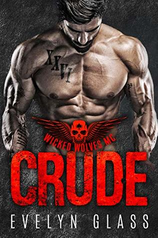 Crude: A Motorcycle Club Romance (Wicked Wolves MC)