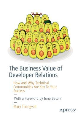 The Business Value of Developer Relations by Mary Thengvall
