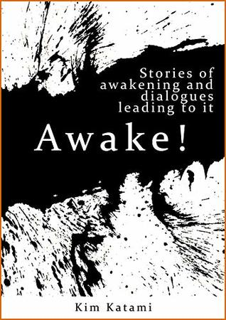 Awake!: Stories of Awakening and Dialogues Leading To It (Open Heart Book 1)