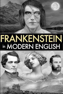 Frankenstein in Modern English (Illustrated): For Modern Readers