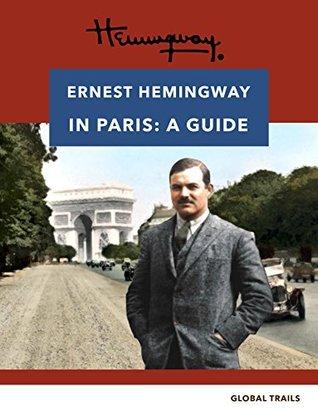 Hemingway in Paris: Hemingway's Travels an International Guide