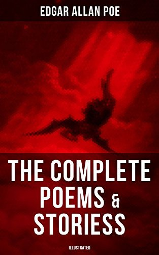 The Complete Poems & Stories of Edgar Allan Poe (Illustrated): The Raven, Annabel Lee, Ligeia, The Sphinx, The Fall of the House of Usher, The Tell-tale Heart, Berenice, Murders in the Rue Morgue…
