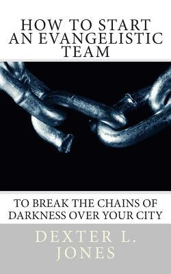 "How to Start An Evangelist Team: ""To Break the Chains of Darkness Over Your City."""