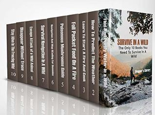 Survive in a Wild: The Only 10 Books You Need To Survive In A Wild