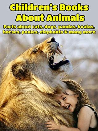 Children's Books About Animals: Facts, Information and Beautiful Pictures about Animals