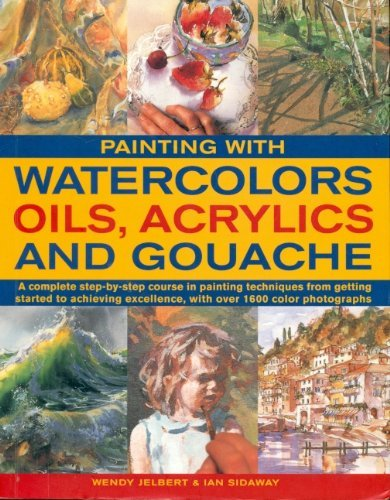 Painting With Watercolors Oils, Acryclics And Gouache