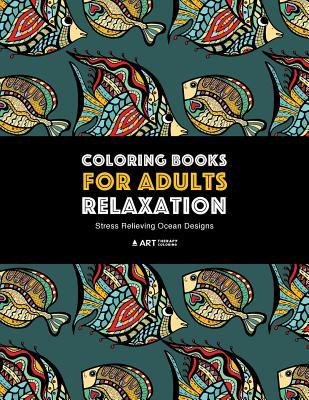 Coloring Books for Adults Relaxation: Stress Relieving Ocean Designs: Dolphins, Whales, Shark, Fish, Jellyfish, Starfish, Seahorses, Turtles; Creatures in the Deep Blue Sea; Stress-Free Patterns Underwater Theme