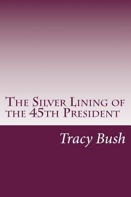 The Silver Lining of the 45th President