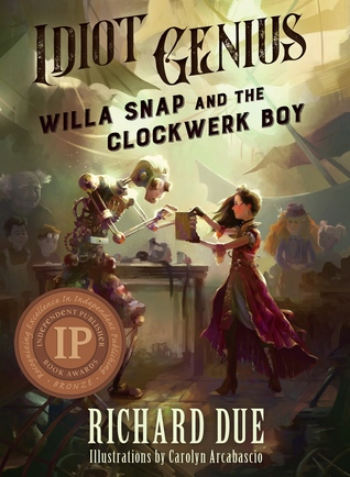 Idiot Genius: Willa Snap and the Clockwerk Boy (Idiot Genius, #1)