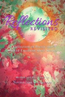Reflections Revisited: A Collection of Poetry and 3 Wicked Excellent Short Stories