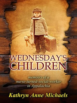 Wednesday's Children: The Memoirs of a Nurse-Turned-Social-Worker in Rural Appalachia