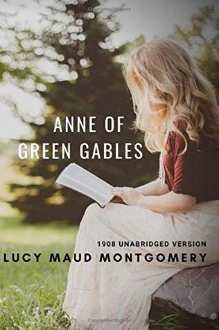 Anne of Green Gables (1908 unabridged version): The Lucy Maud Montgomery novel with Anne Shirley as the central character