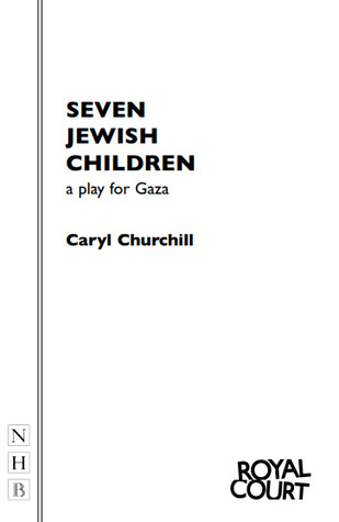 Seven Jewish Children A Play For Gaza By Caryl Churchill