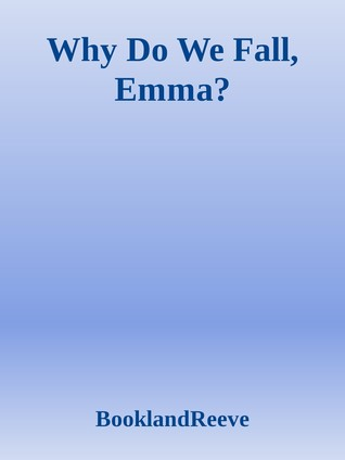Why Do We Fall, Emma?