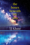 The Bones Beneath My Skin by T.J. Klune