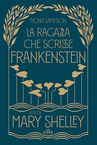 La ragazza che scrisse Frankenstein: Vita di Mary Shelley