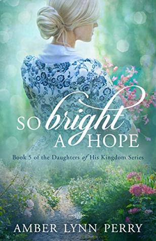 So Bright a Hope (Daughters of His Kingdom #5)