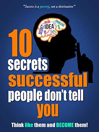 10 Secrets Successful People Don't Tell You: Think like them and become them! (Success Secrets #1)