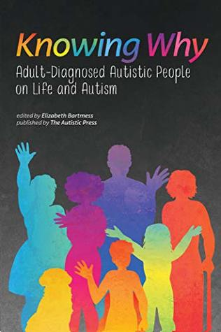 Knowing Why: Adult-Diagnosed Autistic People on Life and Autism