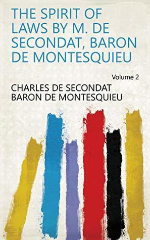 The Spirit of Laws by M. de Secondat, Baron de Montesquieu Volume 2