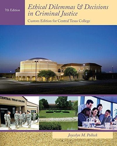 Ethical Dilemmas & Decisions in Criminal Justice - Custom Edition for Central Texas College