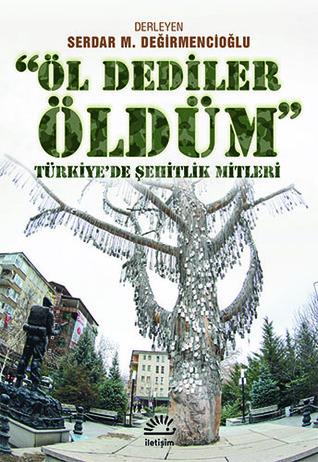 """""""Öl Dediler Öldüm"""" (Türkiye'de Şehitlik Mitleri)"""