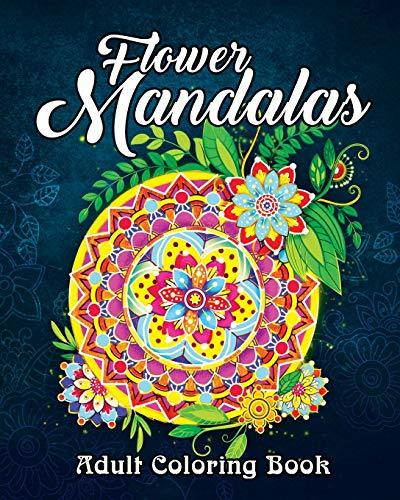 Flower Mandalas: An Adult Coloring Book Featuring Beautiful Floral Mandalas for Stress Relief and Relaxation Vol. 2