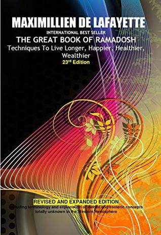 23rd Edition. THE GREAT BOOK OF RAMADOSH. Techniques To Live Longer, Happier, Healthier, Wealthier. REVISED AND ENLARGED EDITION
