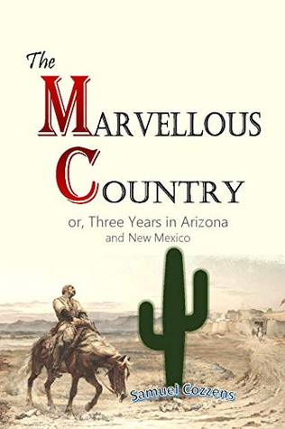 The Marvellous Country: Or, Three Years in Arizona and New Mexico (1875)