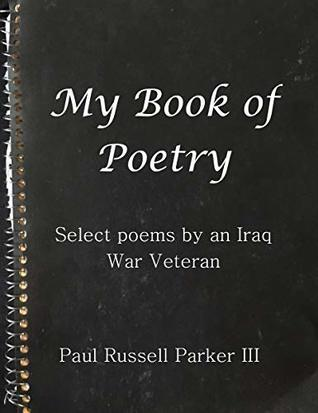 My Book of Poetry: Select Poems by an Iraq War Veteran
