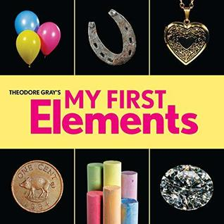 Theodore Gray¿s My First Elements (Baby Elements)