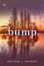 Bump by Matthew J. Metzger