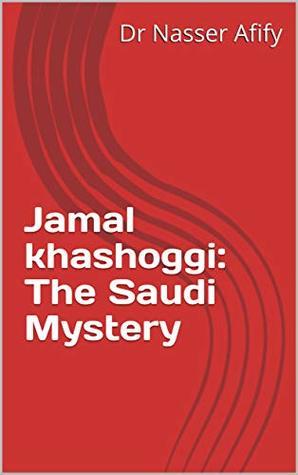 Jamal khashoggi: The Saudi Mystery