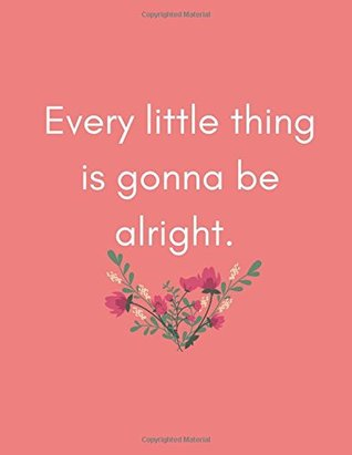 Every Little Thing is Gonna Be Alright: Journal (Gifts/Presents for Sick People, Hospital Stay, After Post Surgery
