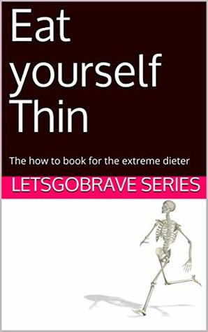 Eat yourself Thin: The how to book for the extreme dieter